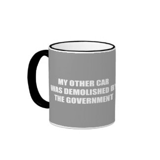 My other car was demolished by the government ringer mug
