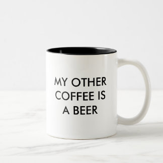 MY OTHER COFFEE IS A BEER Two-Tone COFFEE MUG