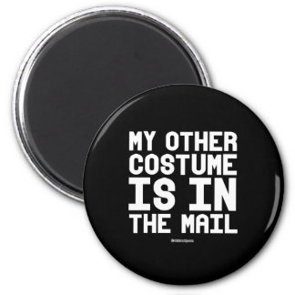 My other costume is in the mail 6 cm round magnet