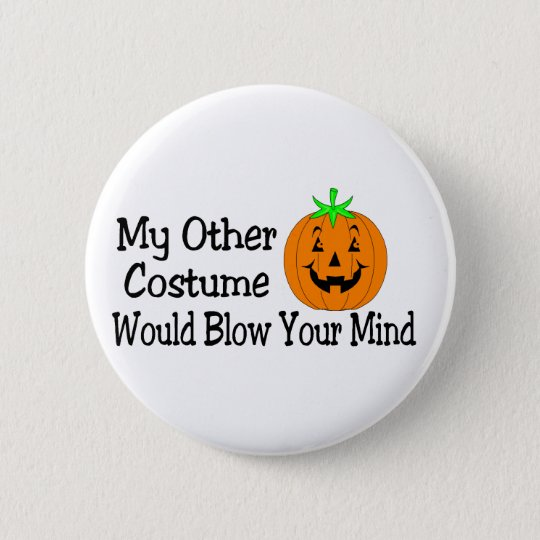 My Other Costume Would Blow Your Mind Pumpkin 6 Cm Round Badge