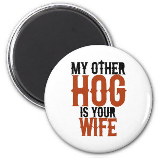 My other hog is your wife 6 cm round magnet