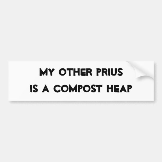 MY OTHER PRIUS IS A COMPOST HEAP BUMPER STICKER