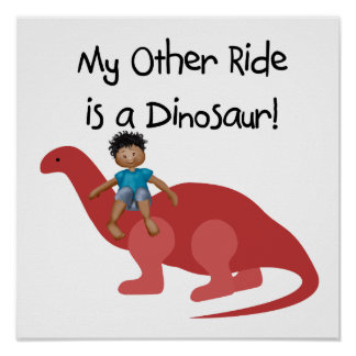 My Other Ride is a Dinosaur AA Print
