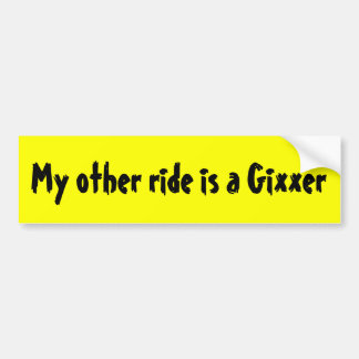 My other ride is a Gixxer Bumper Sticker