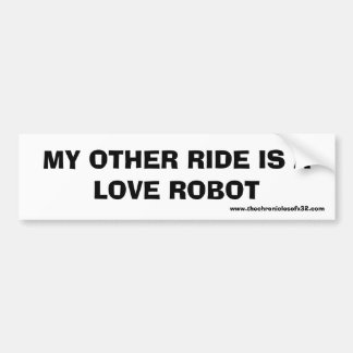 MY OTHER RIDE IS A LOVE ROBOT, www.thechronicle... Bumper Sticker