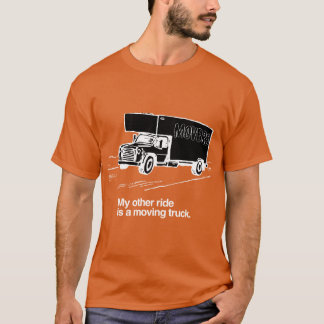 MY OTHER RIDE IS A MOVING TRUCK T-Shirt