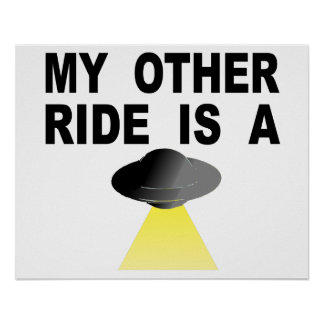My Other Ride Is A UFO Poster