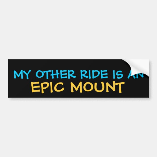 MY OTHER RIDE IS AN EPIC MOUNT BUMPER STICKER