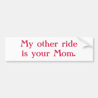 """My other ride is your Mom"" Bumper Sticker"