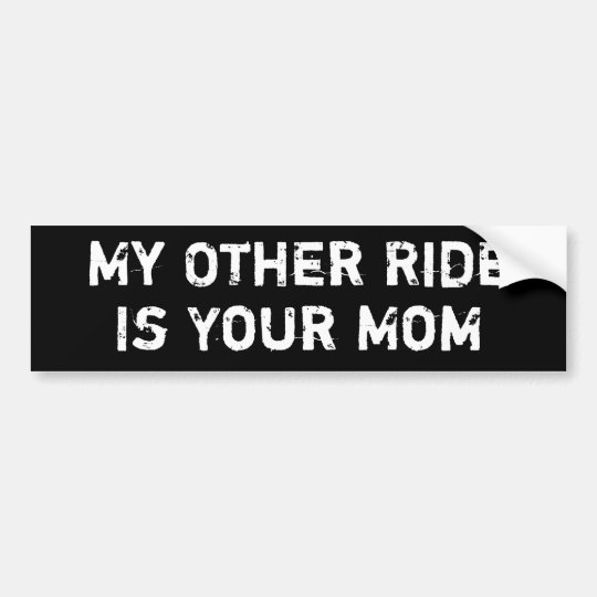 My Other Ride Is Your Mum Bumper Sticker