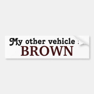 My other vehicle is BROWN Bumper Sticker