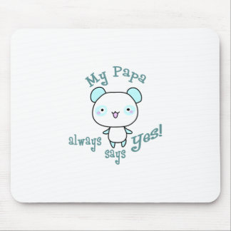 My Papa Always Says Yes! Mouse Pad