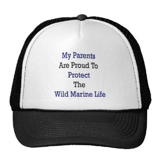 My Parents Are Proud To Protect The Wild Marine Li Trucker Hats