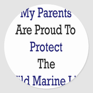 My Parents Are Proud To Protect The Wild Marine Li Stickers