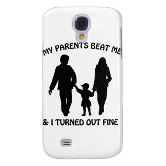My Parents Beat Me And I Turned Out Fine Samsung Galaxy S4 Covers