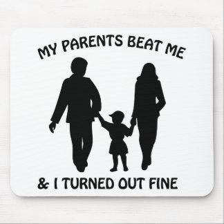My Parents Beat Me And I Turned Out Fine Mouse Pad
