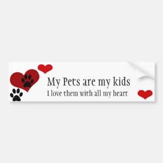 My pets are my kids bumpersticker bumper sticker