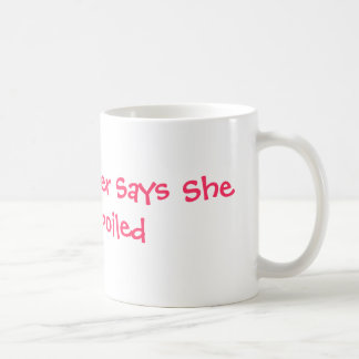My Pet's Sitter Says She Isn't Spoiled Basic White Mug