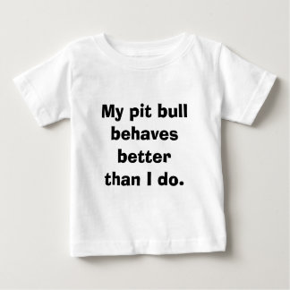 My pit bull behaves better than most children. baby T-Shirt
