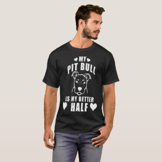 My Pit Bull Is My Better Half T-Shirt