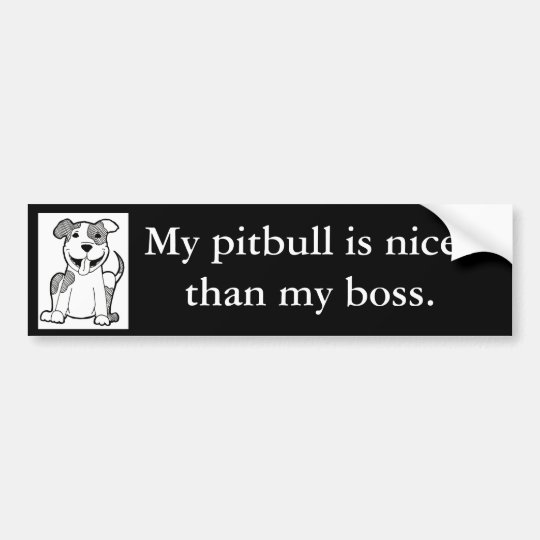 """My pitbull is nicer than my boss"" bumper sticker"
