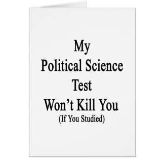 My Political Science Test Won't Kill You If You St Card