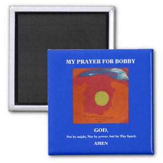 MY PRAYER FOR BOBBY SQUARE MAGNET