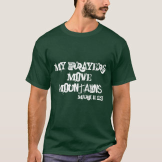 My Prayers Move Mountains T-Shirt