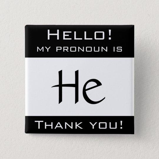 My pronoun is HE 15 Cm Square Badge