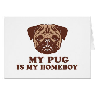My Pug is my Homeboy Greeting Card
