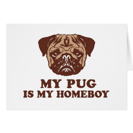 My Pug is my Homeboy Greeting Cards