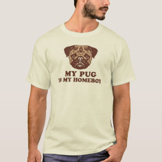 My Pug is my Homeboy T-Shirt