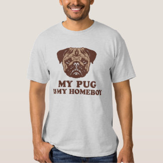 My Pug is my Homeboy T Shirt