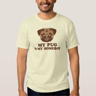 My Pug is my Homeboy Tee Shirt