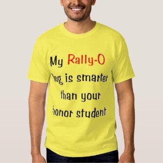 My Rally-O Dog is Smarter... T Shirts