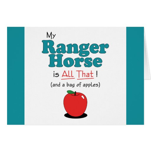 My Ranger Horse is All That! Funny Horse Greeting Card