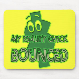 MY REALITY CHECK BOUNCED MOUSE PAD