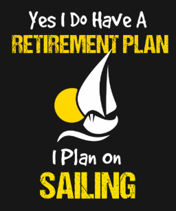 6ce1e554f9f My Retirement Plan is Sailing Yacht Sail Sunset T-Shirt