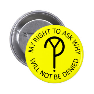 My Right to Ask Why- Black on Yellow 6 Cm Round Badge