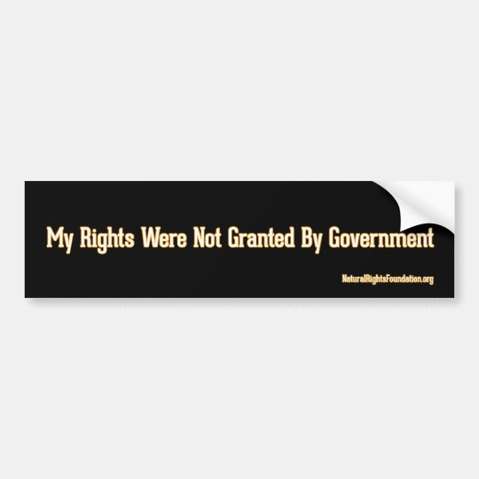 My RIghts Were Not Granted by Government - Black Bumper Sticker