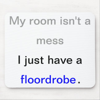 My room isn't a mess. I just have a floordrobe. Mouse Pad