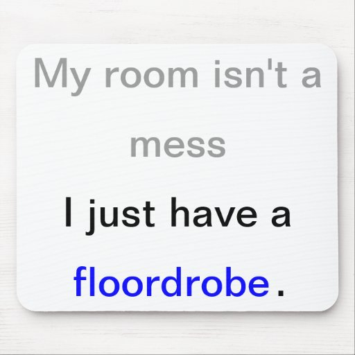 My room isn't a mess. I just have a floordrobe. Mousemats