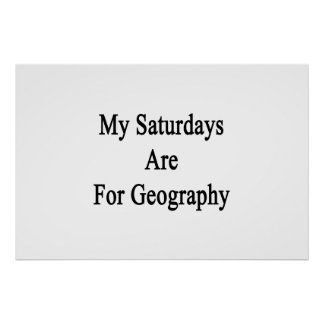 My Saturdays Are For Geography Poster
