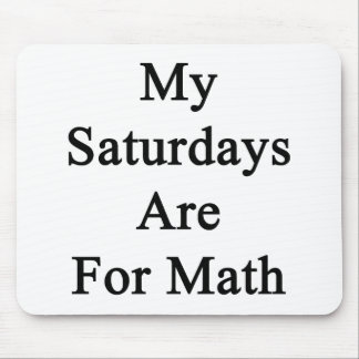 My Saturdays Are For Math Mousepad