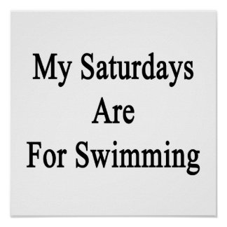 My Saturdays Are For Swimming Posters