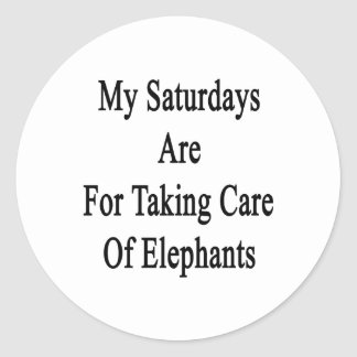 My Saturdays Are For Taking Care Of Elephants Stickers