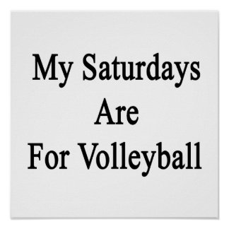My Saturdays Are For Volleyball Posters