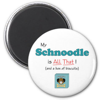 My Schnoodle is All That! Magnet