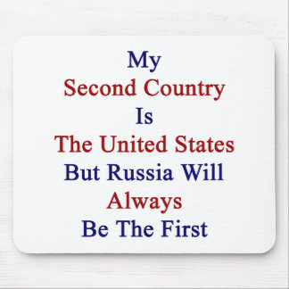 My Second Country Is The United States But Russia Mousepad