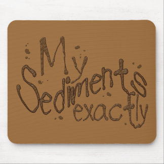 My Sediments Exactly Mousepad